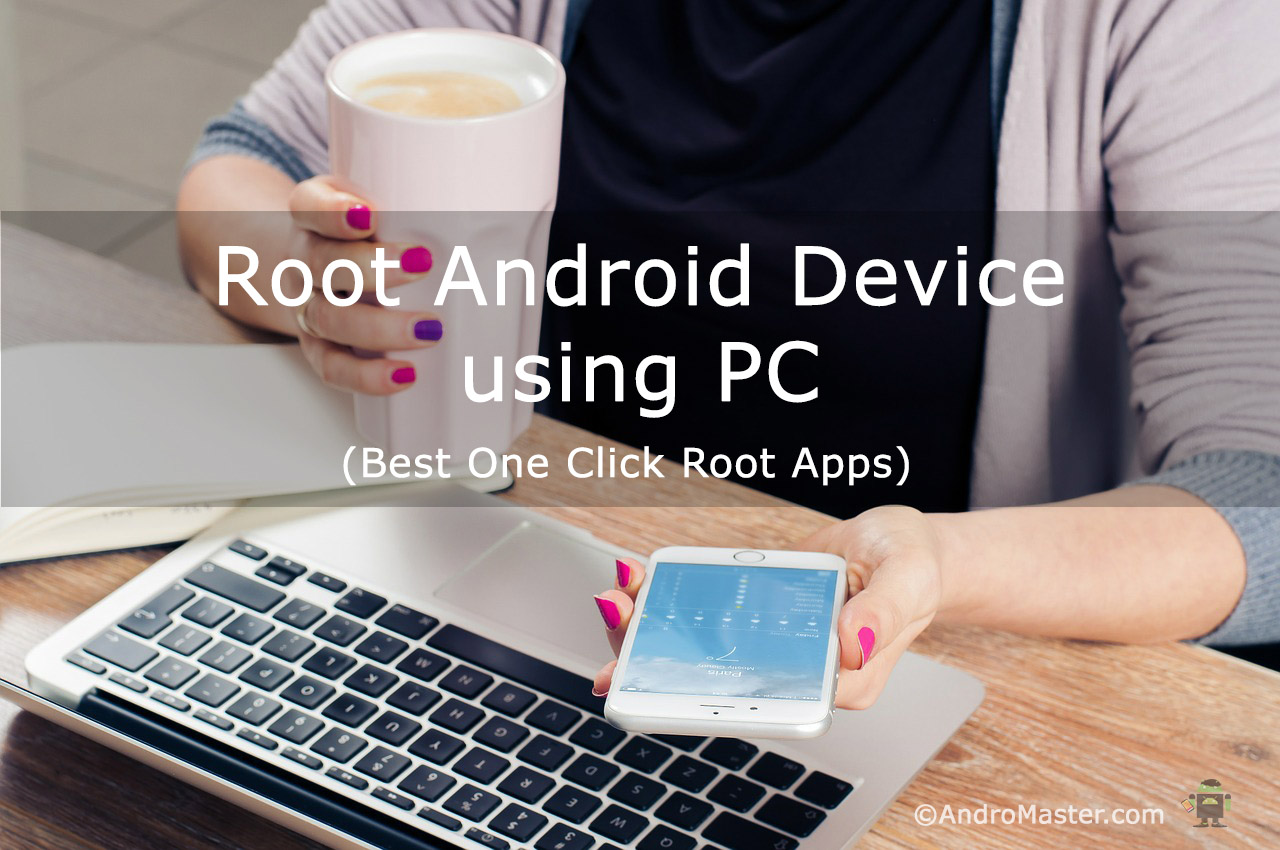 How to Root Any Android Device through PC (Best One-Click Root Apps)