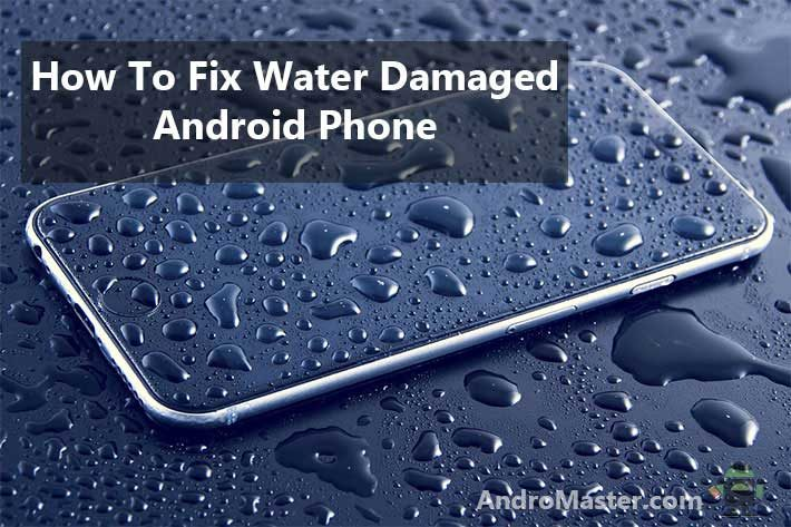 How-to-fix-water-damaged-android-phone-in-easy-steps